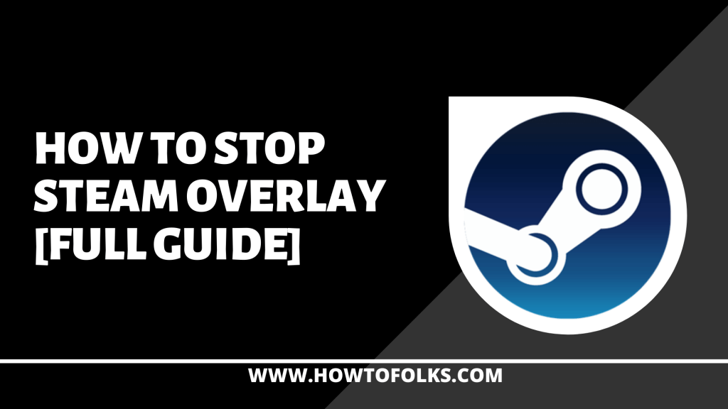 How to Stop Steam Overlay