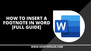 How To Insert A Footnote In Word [Full Guide]