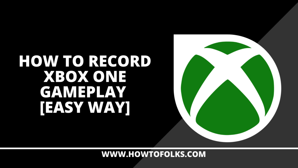 How To Record Xbox One Gameplay [Easy Way]
